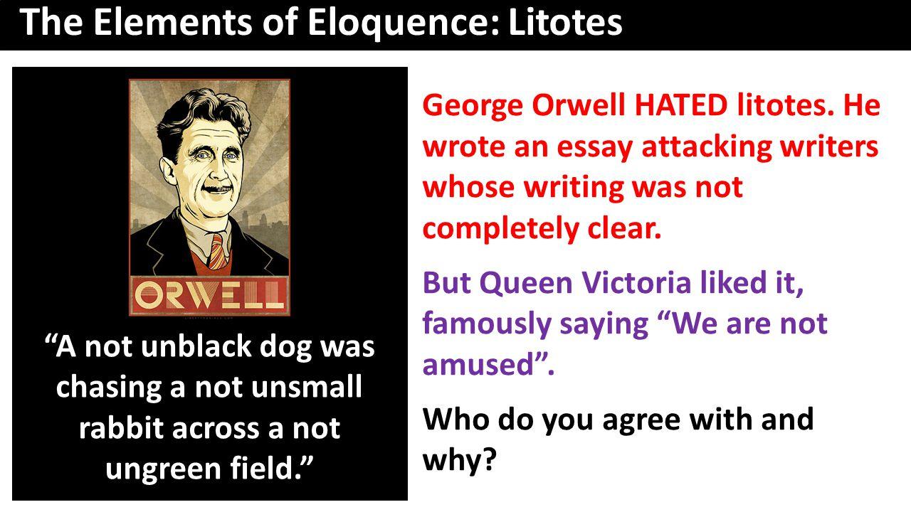 George Orwell HATED litotes.