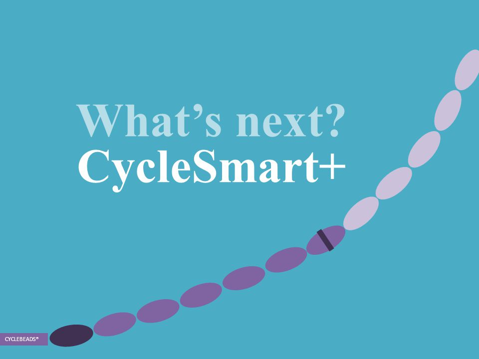 What's next CycleSmart+ CYCLEBEADS ®