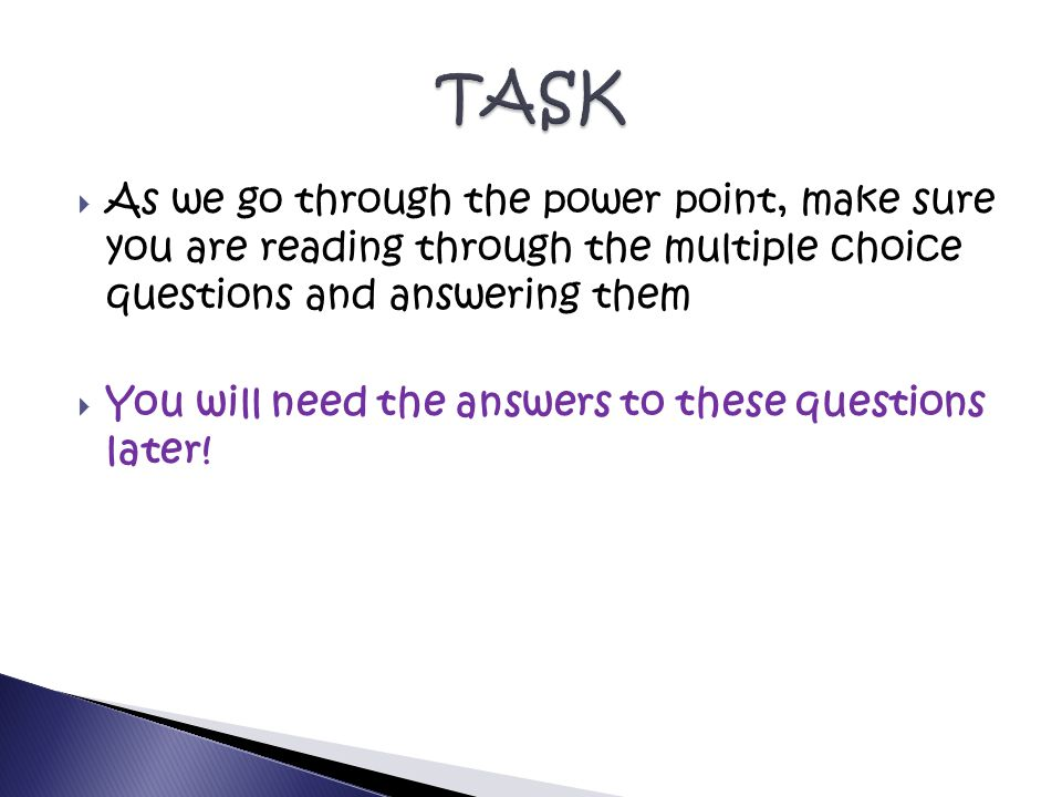  As we go through the power point, make sure you are reading through the multiple choice questions and answering them  You will need the answers to these questions later!