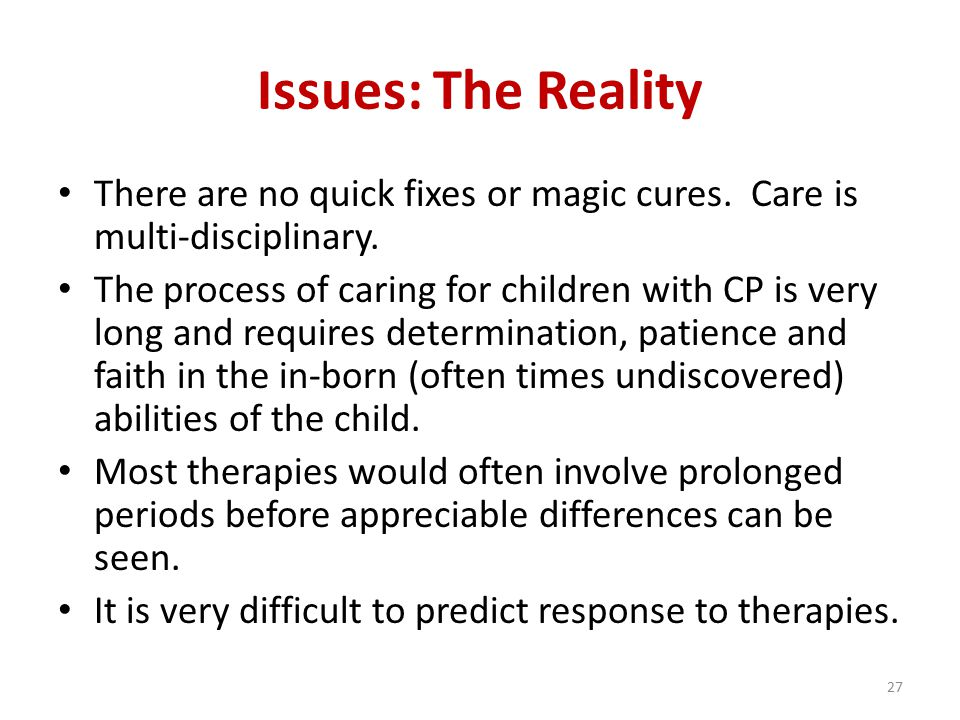 Issues: The Reality There are no quick fixes or magic cures.