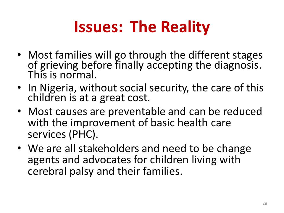 Issues: The Reality Most families will go through the different stages of grieving before finally accepting the diagnosis.
