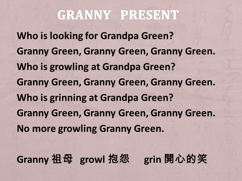 Who is looking for Grandpa Green. Granny Green, Granny Green, Granny Green.