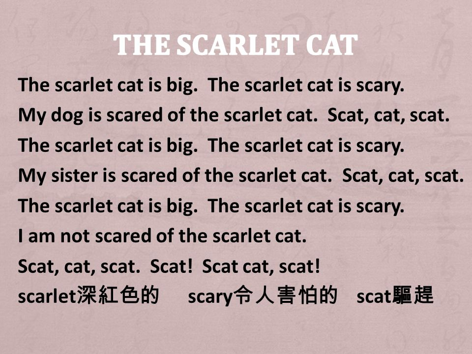 The scarlet cat is big. The scarlet cat is scary.
