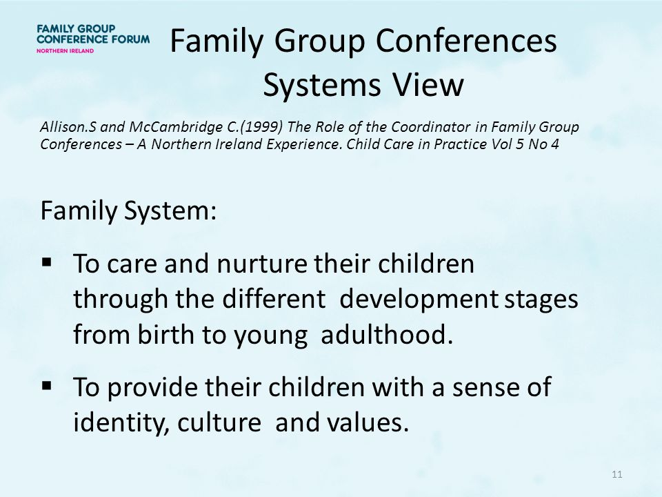 Family Group Conferences Systems View Allison.S and McCambridge C.(1999) The Role of the Coordinator in Family Group Conferences – A Northern Ireland Experience.