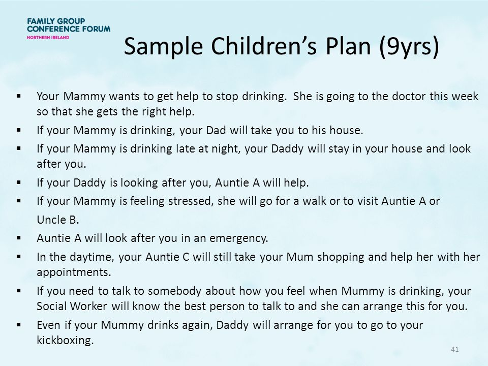 Sample Children's Plan (9yrs)  Your Mammy wants to get help to stop drinking.