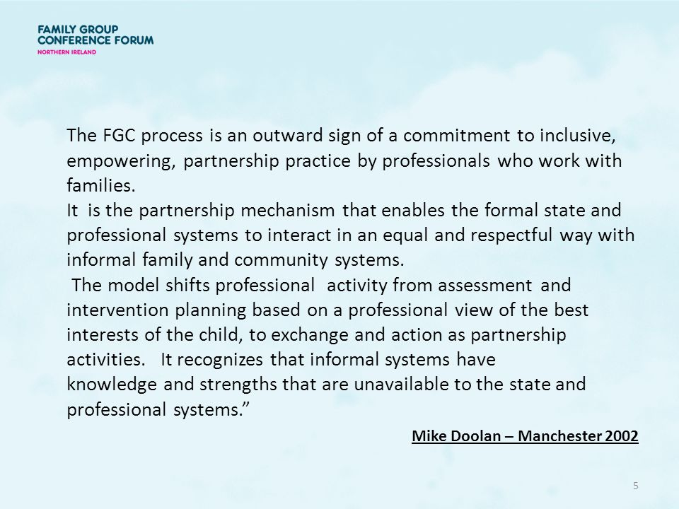The FGC process is an outward sign of a commitment to inclusive, empowering, partnership practice by professionals who work with families.