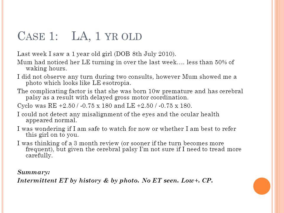 C ASE 1: LA, 1 YR OLD Last week I saw a 1 year old girl (DOB 8th July 2010).