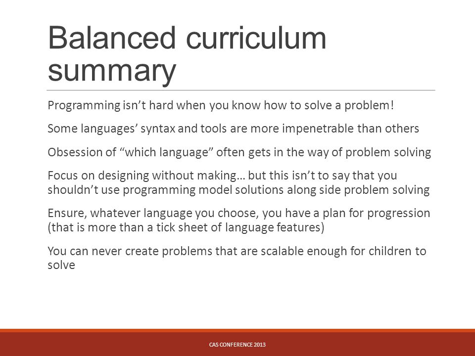 Balanced curriculum summary Programming isn't hard when you know how to solve a problem.