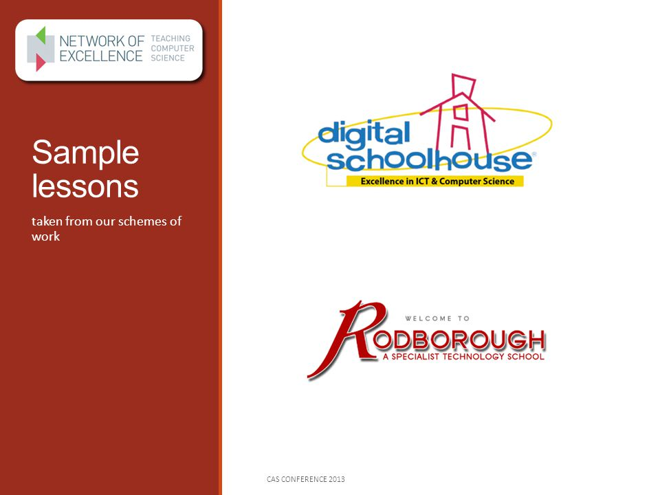 Sample lessons taken from our schemes of work CAS CONFERENCE 2013