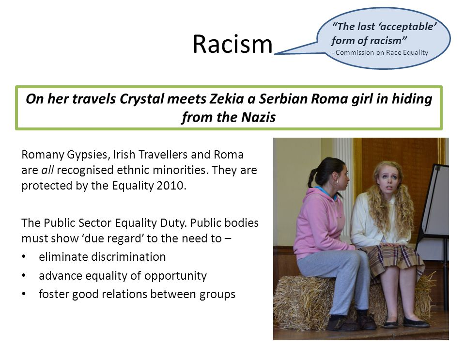 Racism Romany Gypsies, Irish Travellers and Roma are all recognised ethnic minorities.