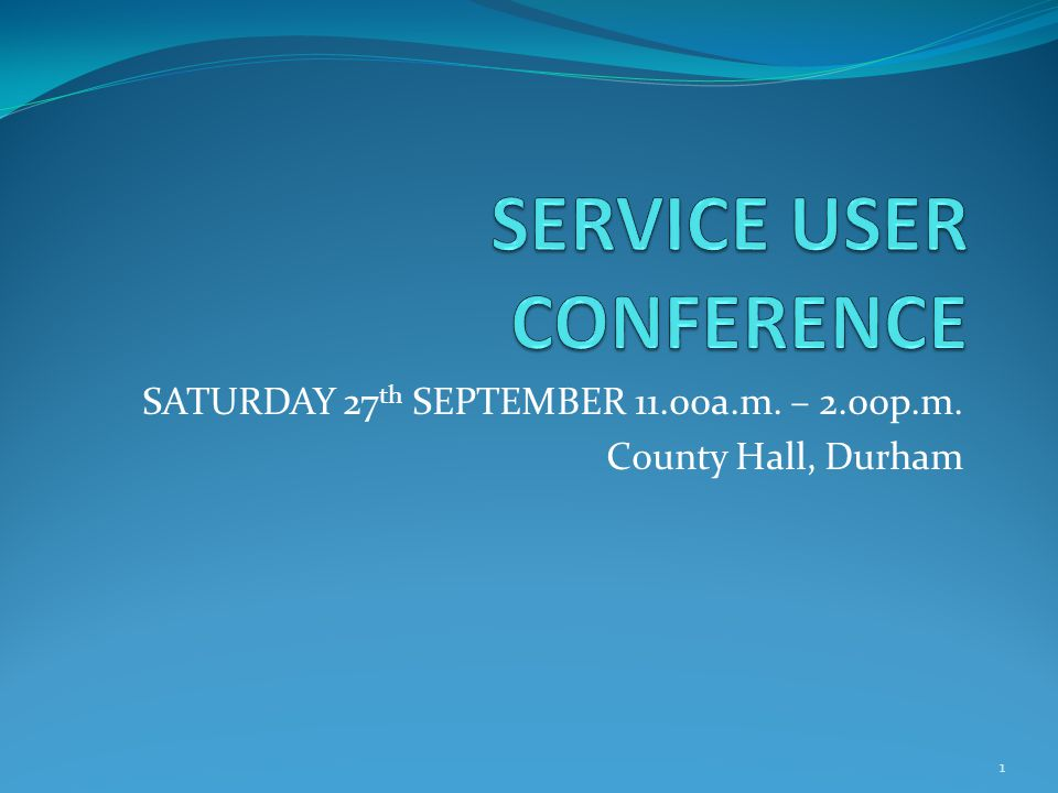 SATURDAY 27 th SEPTEMBER 11.00a.m. – 2.00p.m. County Hall, Durham 1