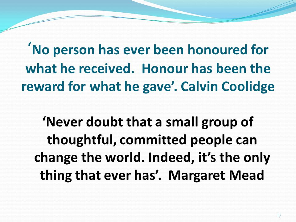 ' No person has ever been honoured for what he received.