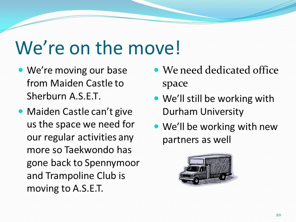 We're on the move. We're moving our base from Maiden Castle to Sherburn A.S.E.T.