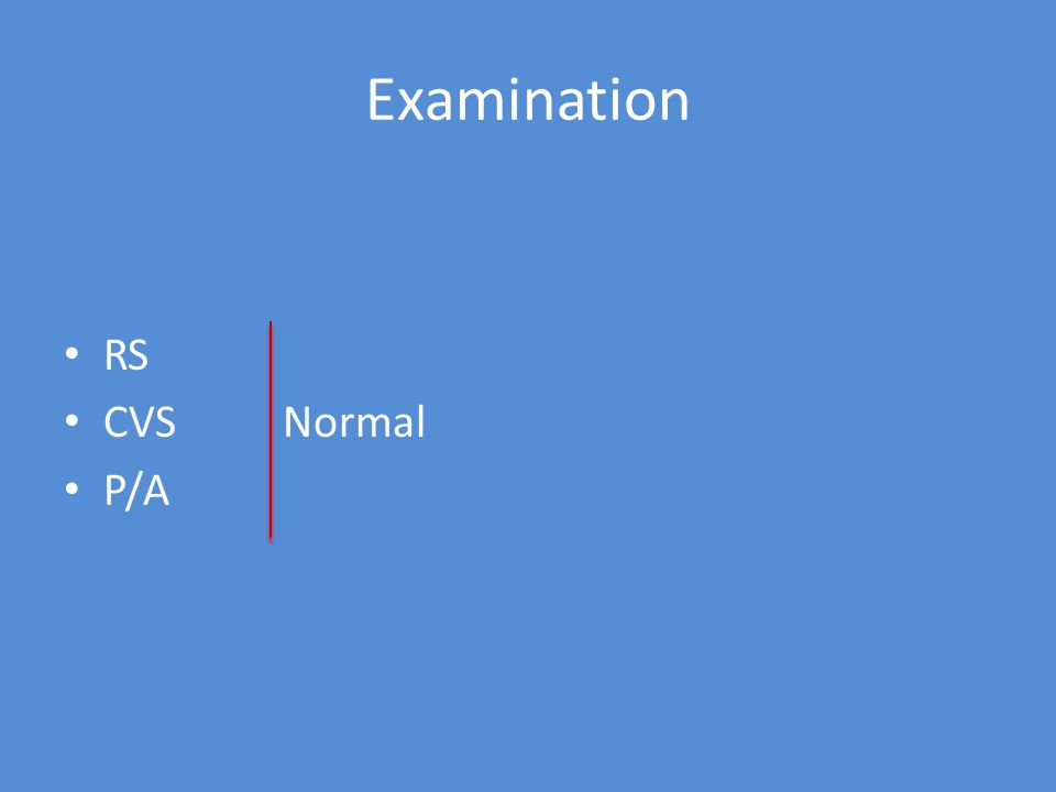 Examination RS CVS Normal P/A