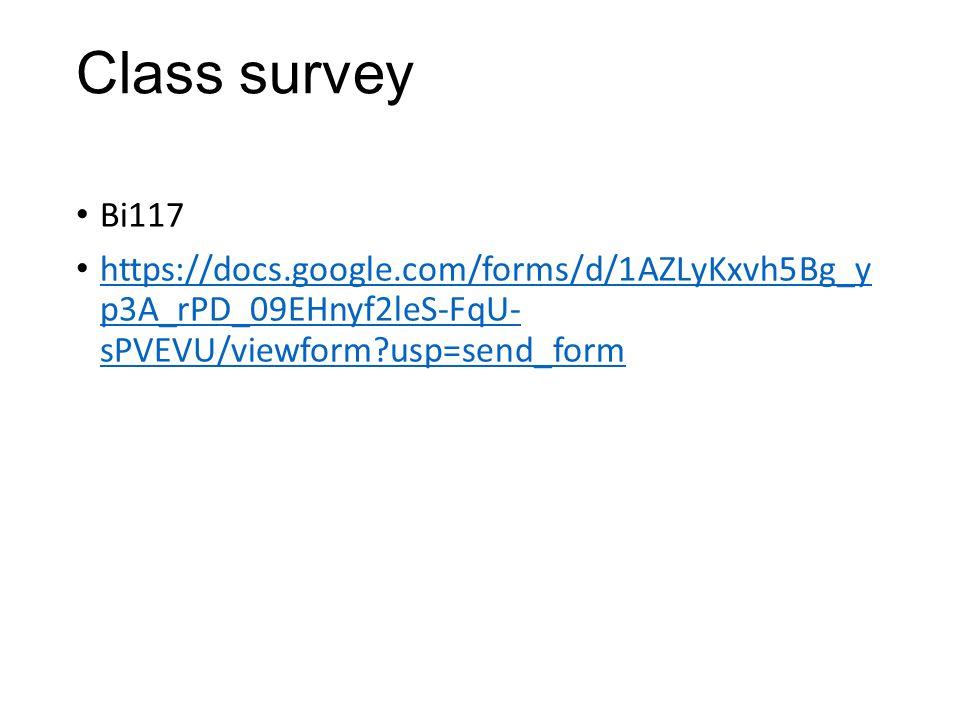 Class survey Bi117 https://docs.google.com/forms/d/1AZLyKxvh5Bg_y p3A_rPD_09EHnyf2leS-FqU- sPVEVU/viewform usp=send_form https://docs.google.com/forms/d/1AZLyKxvh5Bg_y p3A_rPD_09EHnyf2leS-FqU- sPVEVU/viewform usp=send_form
