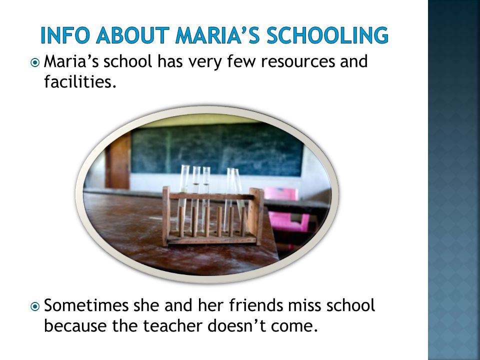  Maria's school has very few resources and facilities.
