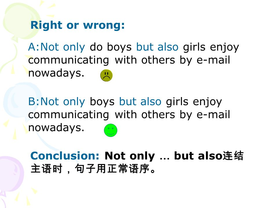 B:Not only boys but also girls enjoy communicating with others by e-mail nowadays.