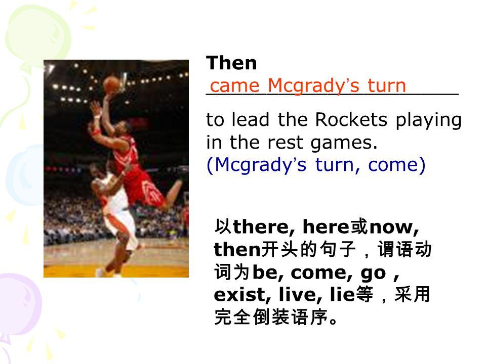 Mcgrady is lying on the floor. is Mcgrady. 分词放句首,句子用完全倒装语序。 Lying on the floor