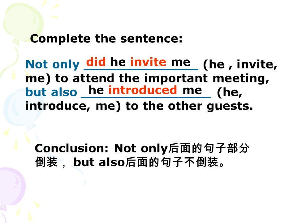 Not only ______________ (he, invite, me) to attend the important meeting, but also ________________ (he, introduce, me) to the other guests.