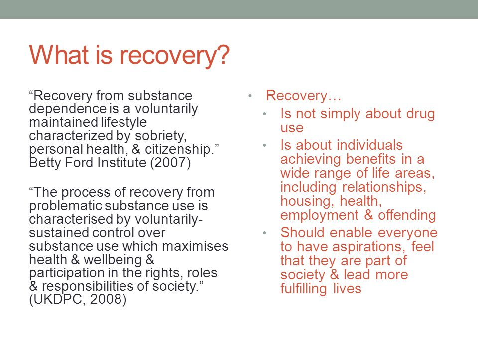 Recovery capital Social capital (relationships & social networks) Physical capital (income, savings, investments, property, tangible financial assets) Human capital (education, knowledge, skills, hopes, aspirations, health, heredity) Cultural capital (values, beliefs, attitudes that link to social conformity) Cloud, W.