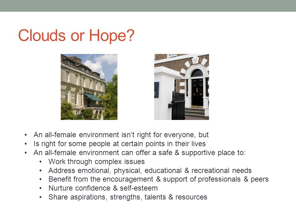 Clouds or Hope? An all-female environment isn't right for everyone, but Is right for some people at certain points in their lives An all-female enviro