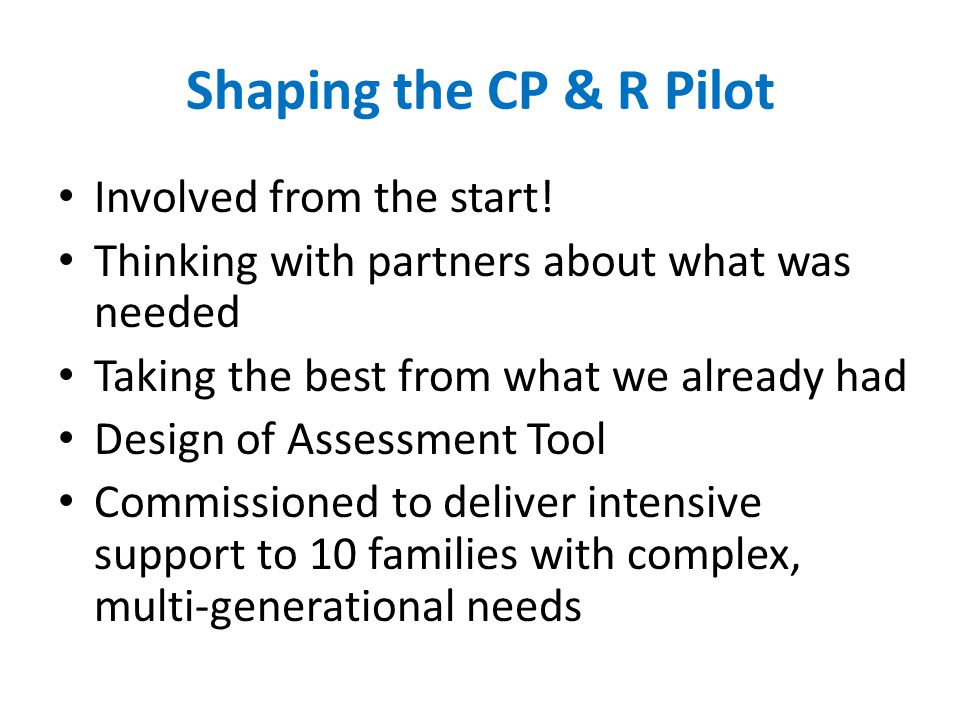 Shaping the CP & R Pilot Involved from the start.