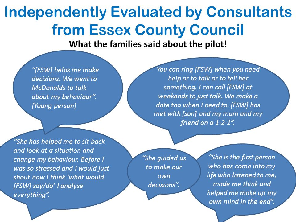 Independently Evaluated by Consultants from Essex County Council What the families said about the pilot.