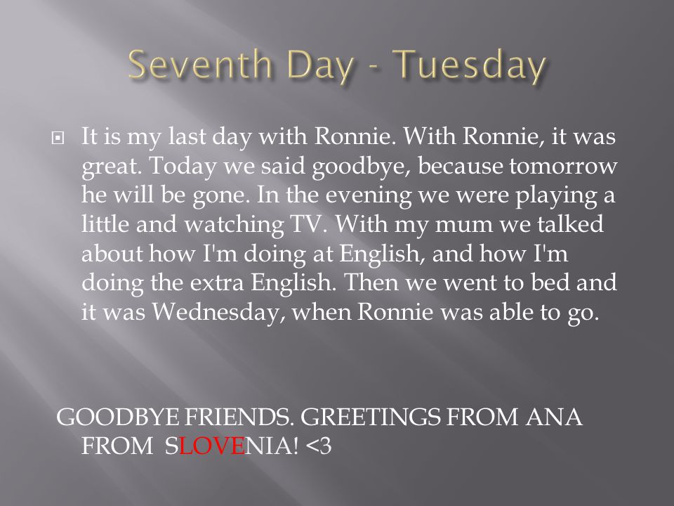IIt is my last day with Ronnie. With Ronnie, it was great. Today we said goodbye, because tomorrow he will be gone. In the evening we were playing a