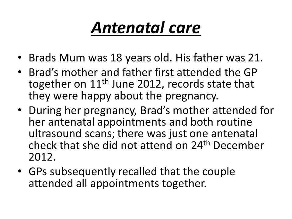 Antenatal care Brads Mum was 18 years old. His father was 21.