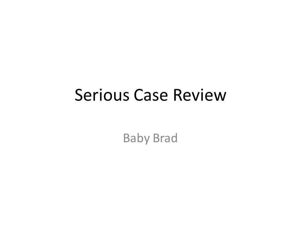 Serious Case Review Baby Brad