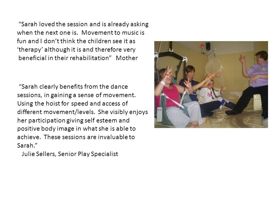 """""""Sarah loved the session and is already asking when the next one is. Movement to music is fun and I don't think the children see it as 'therapy' altho"""