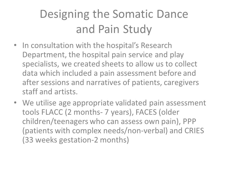 Designing the Somatic Dance and Pain Study In consultation with the hospital's Research Department, the hospital pain service and play specialists, we
