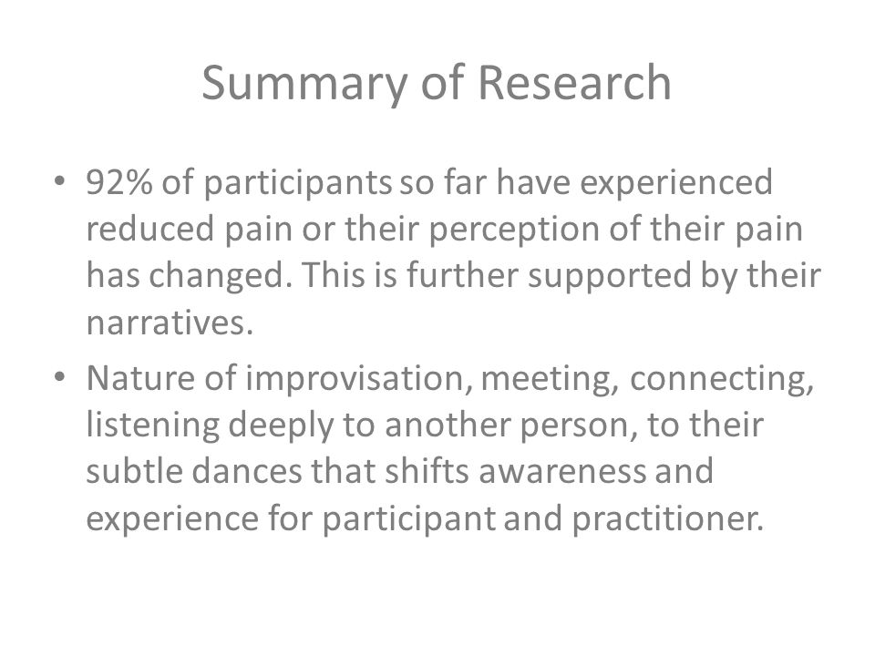 Summary of Research 92% of participants so far have experienced reduced pain or their perception of their pain has changed.