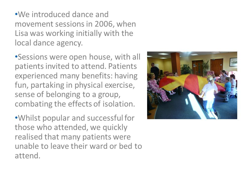 We introduced dance and movement sessions in 2006, when Lisa was working initially with the local dance agency. Sessions were open house, with all pat