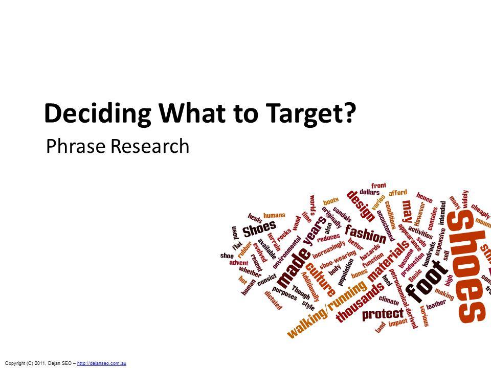 Copyright (C) 2011, Dejan SEO – http://dejanseo.com.auhttp://dejanseo.com.au Deciding What to Target.