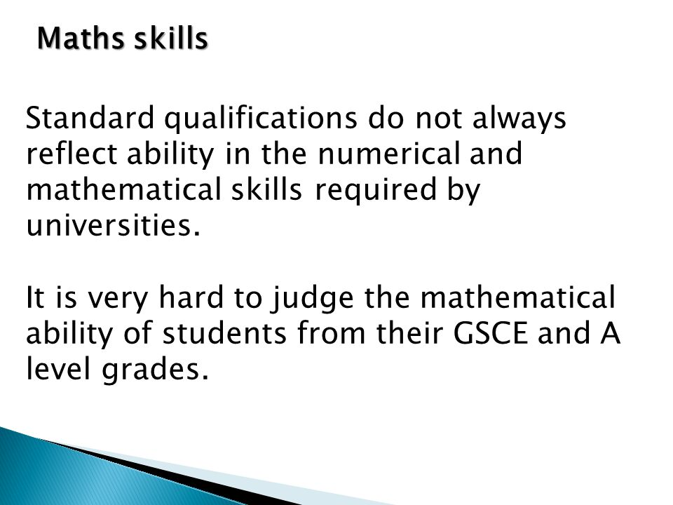 Standard qualifications do not always reflect ability in the numerical and mathematical skills required by universities.