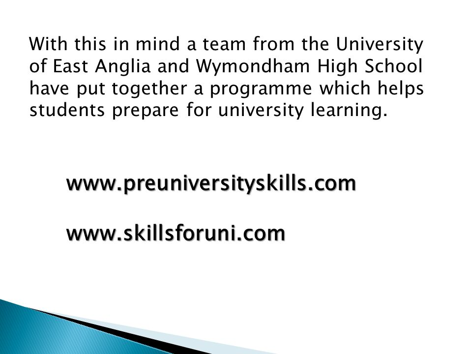 With this in mind a team from the University of East Anglia and Wymondham High School have put together a programme which helps students prepare for university learning.