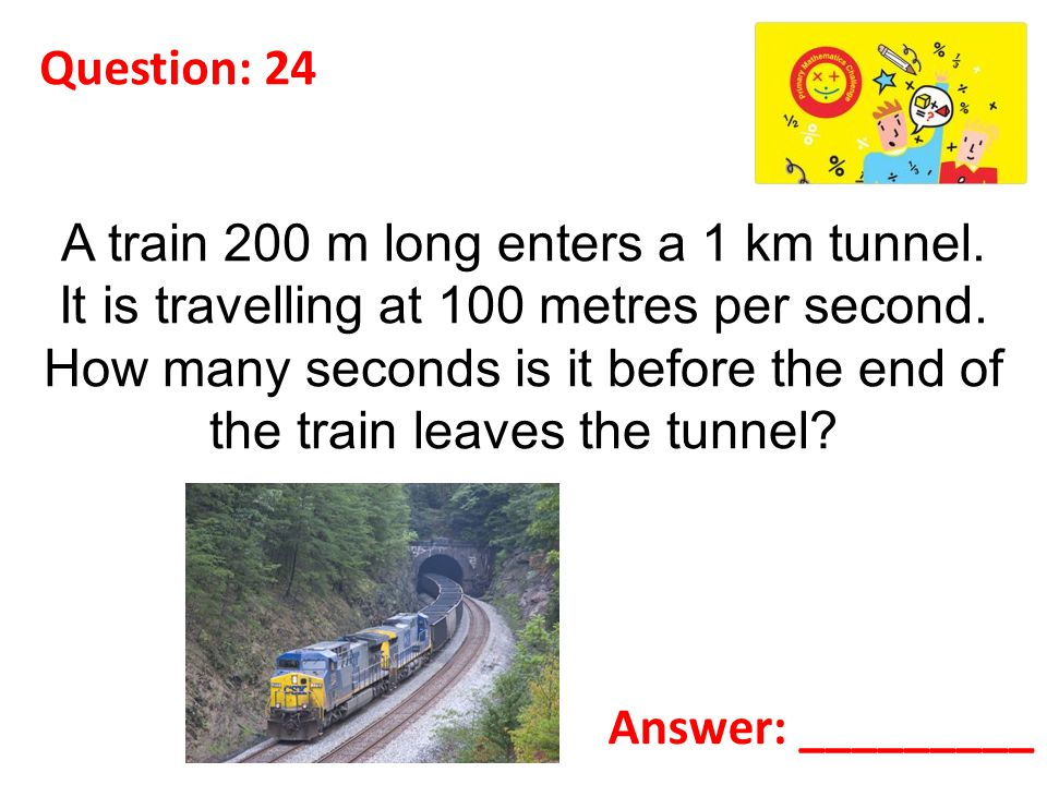 Question: 24 A train 200 m long enters a 1 km tunnel.