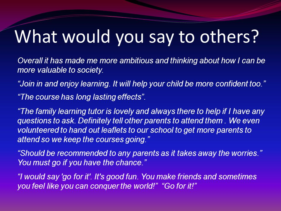 What would you say to others.