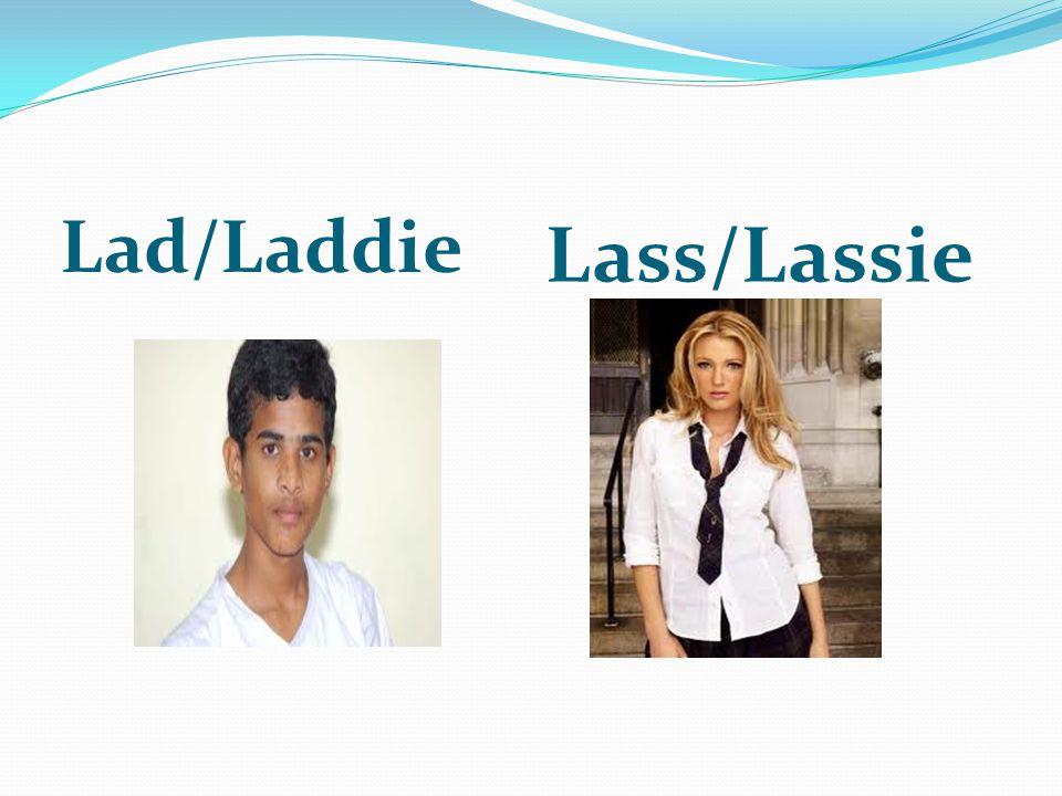 Lad/Laddie Lass/Lassie