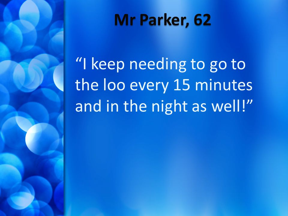 """Mr Parker, 62 """"I keep needing to go to the loo every 15 minutes and in the night as well!"""""""