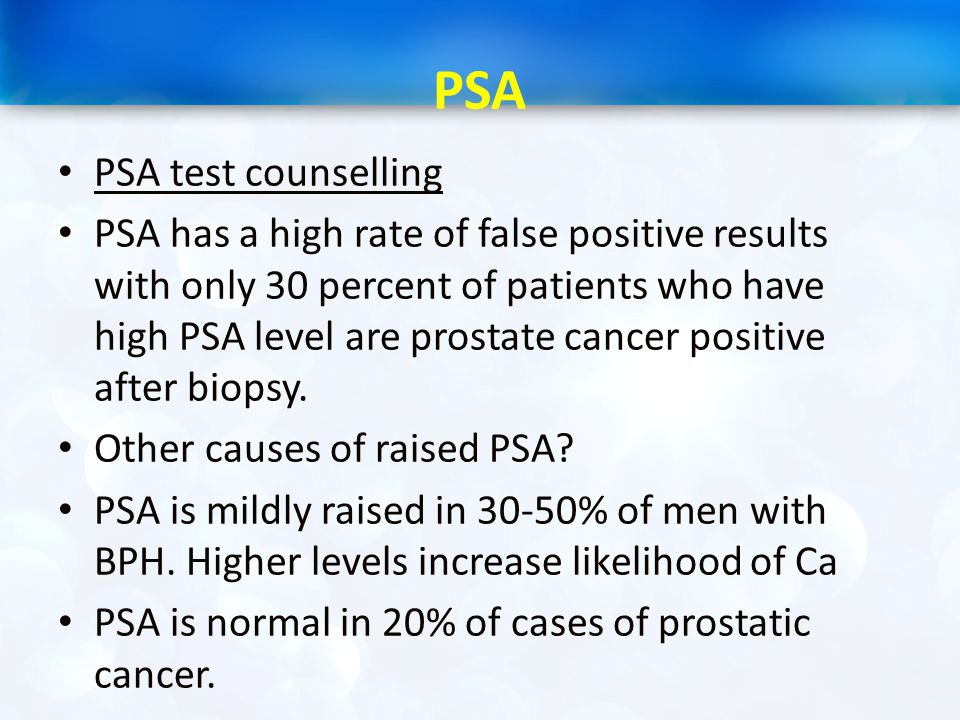 PSA PSA test counselling PSA has a high rate of false positive results with only 30 percent of patients who have high PSA level are prostate cancer po