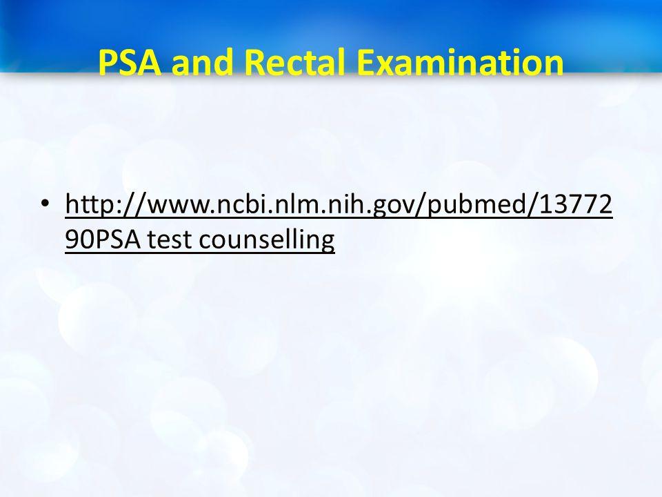 PSA and Rectal Examination http://www.ncbi.nlm.nih.gov/pubmed/13772 90PSA test counselling