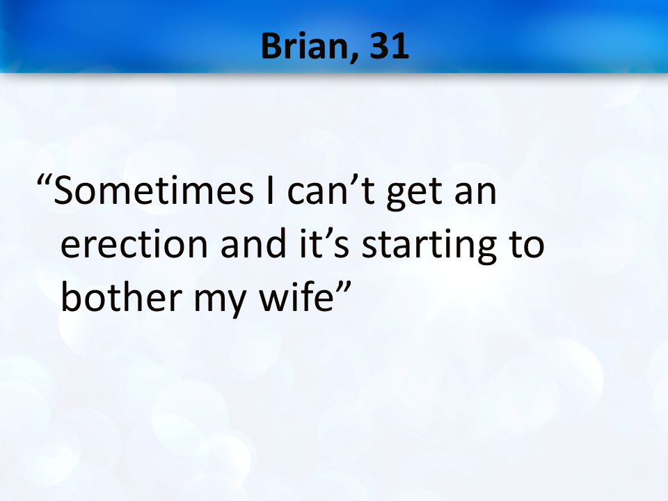 """Brian, 31 """"Sometimes I can't get an erection and it's starting to bother my wife"""""""