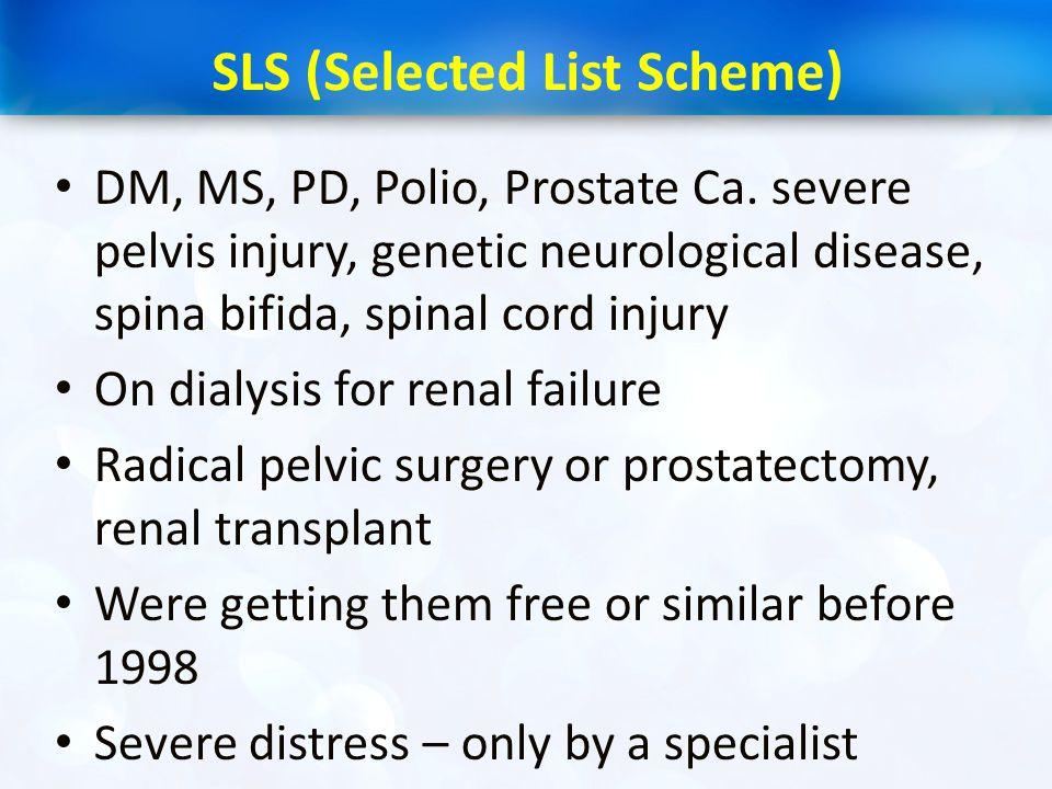 SLS (Selected List Scheme) DM, MS, PD, Polio, Prostate Ca. severe pelvis injury, genetic neurological disease, spina bifida, spinal cord injury On dia