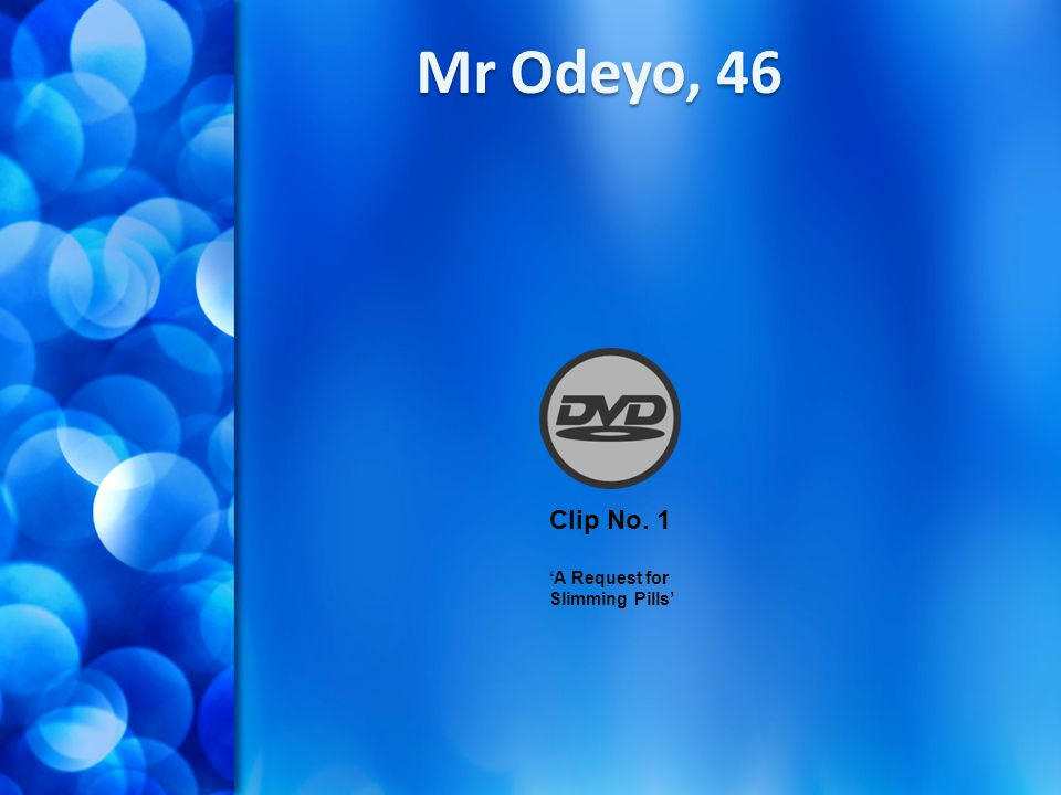 Mr Odeyo, 46 Clip No. 1 'A Request for Slimming Pills'