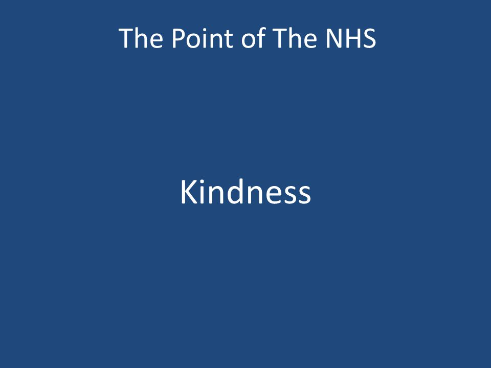The Point of The NHS Kindness