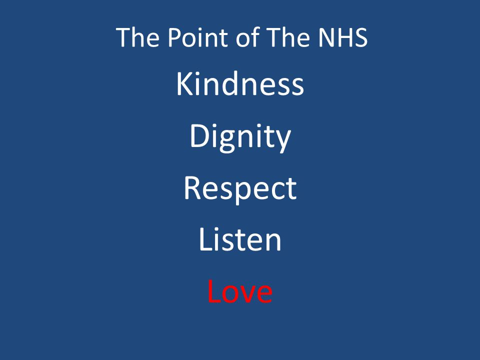 The Point of The NHS Kindness Dignity Respect Listen Love