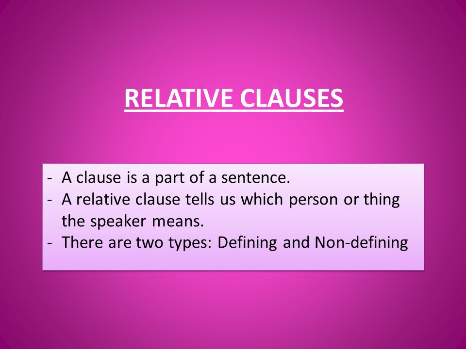 RELATIVE CLAUSES -A clause is a part of a sentence.