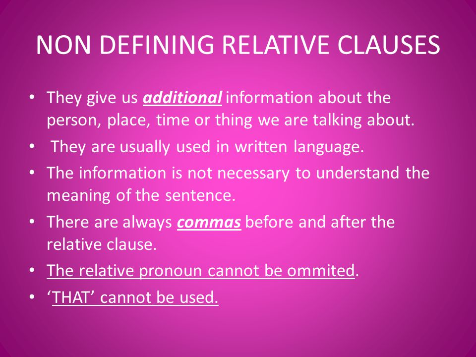 NON DEFINING RELATIVE CLAUSES They give us additional information about the person, place, time or thing we are talking about.
